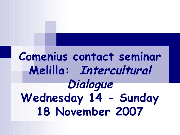 Comenius contact seminar Melilla:  Intercultural Dialogue Wednesday 14 - Sunday 18 November 2007