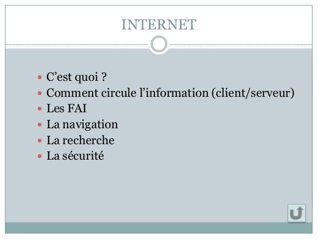INTERNET  C'est quoi ?  Comment circule l'information (client/serveur)  Les FAI  La navigation  La recherche  La séc...
