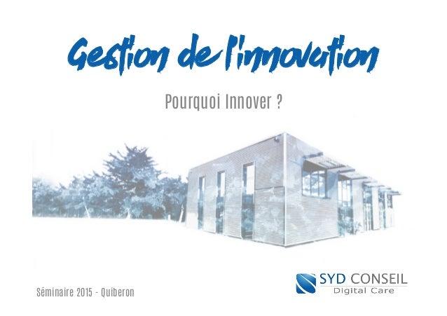 Gestion de l'innovation Pourquoi Innover ? Séminaire 2015 - Quiberon