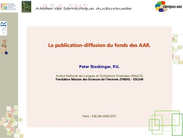 La publication-diffusion du fonds des AAR. Peter Stockinger, P.U. Institut National des Langues et Civilisations Orientale...