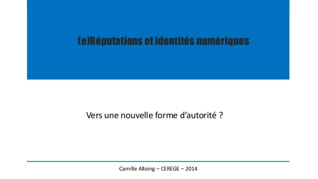 (e)Réputations et identités numériques Vers une nouvelle forme d'autorité ? Camille Alloing – CEREGE – 2014