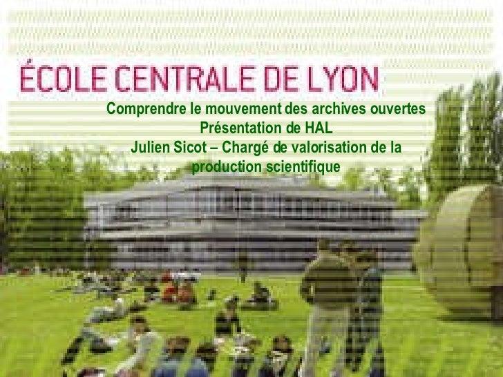 Sensibilisation aux Archives Ouvertes Comprendre le mouvement des archives ouvertes Présentation de HAL Julien Sicot – Cha...