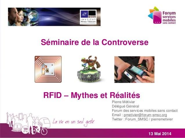 RFID – Mythes et Réalités Pierre Métivier Délégué Général Forum des services mobiles sans contact Email : pmetivier@forum-...