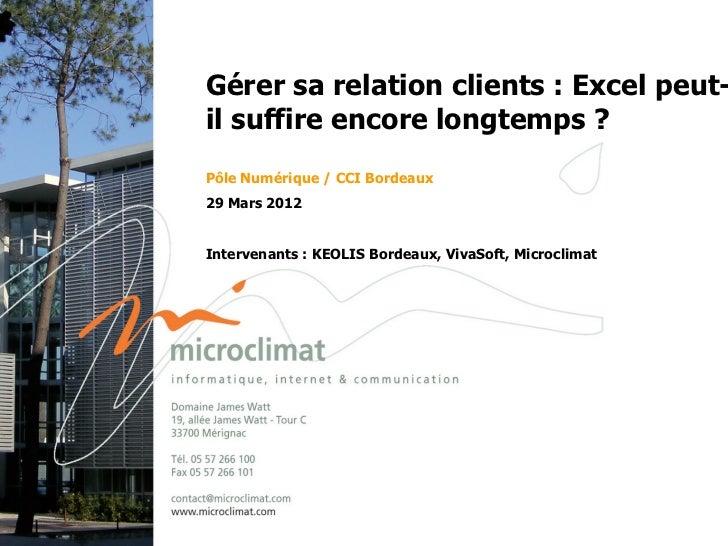Gérer sa relation clients : Excel peut-    il suffire encore longtemps ?    Pôle Numérique / CCI Bordeaux    29 Mars 2012 ...