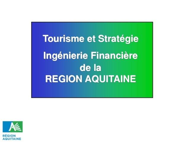Tourisme et Stratégie Ingénierie Financière de la REGION AQUITAINE