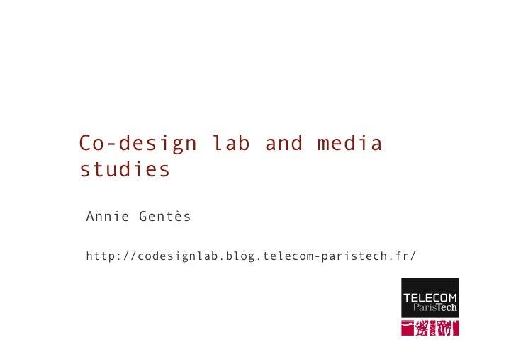 Co-design lab and media studies  Annie Gentès  http://codesignlab.blog.telecom-paristech.fr/