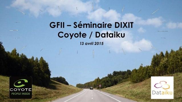 13 avril 2015 GFII – Séminaire DIXIT Coyote / Dataiku