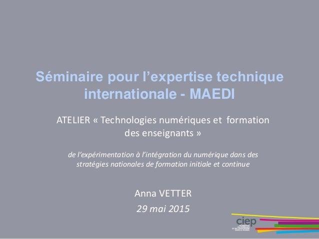 Séminaire pour l'expertise technique internationale - MAEDI ATELIER « Technologies numériques et formation des enseignants...