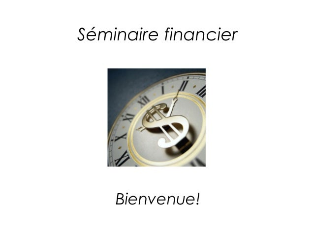 Séminaire financier    Bienvenue!