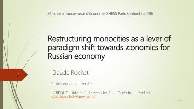 Restructuring monocities as a lever of paradigm shift towards iconomics for Russian economy Claude Rochet Professeur des u...