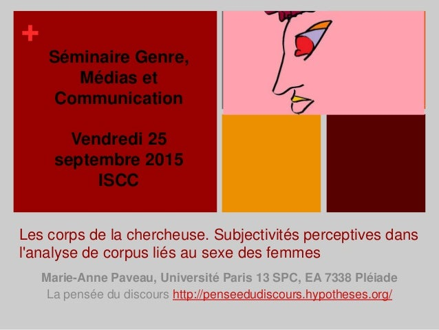 + Les corps de la chercheuse. Subjectivités perceptives dans l'analyse de corpus liés au sexe des femmes Marie-Anne Paveau...