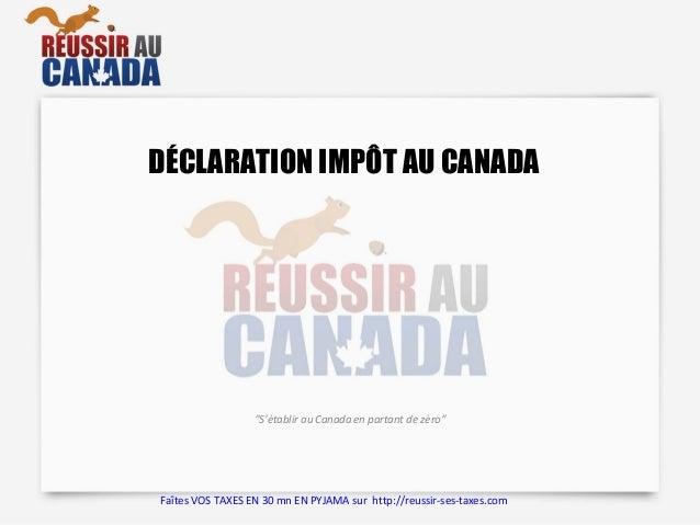 """DÉCLARATION IMPÔT AU CANADA """"S'établir au Canada en partant de zéro"""" Faîtes VOS TAXES EN 30 mn EN PYJAMA sur http://reussi..."""