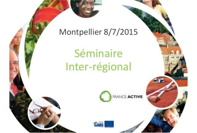 Montpellier 8/7/2015 Séminaire Inter-régional