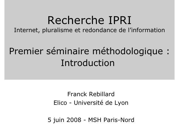 Recherche IPRI Internet, pluralisme et redondance de l'information Premier séminaire méthodologique : Introduction   Franc...