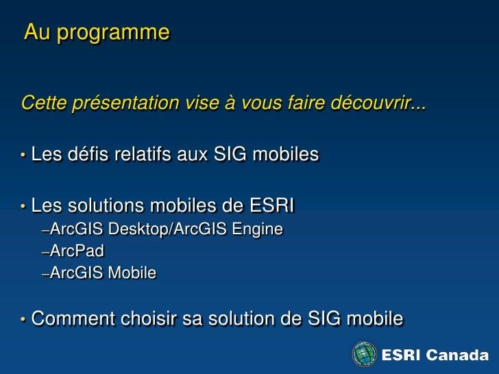 Au programme<br />Cetteprésentation vise à vous faire découvrir...<br /> Les défisrelatifs aux SIG mobiles <br /> Les solu...