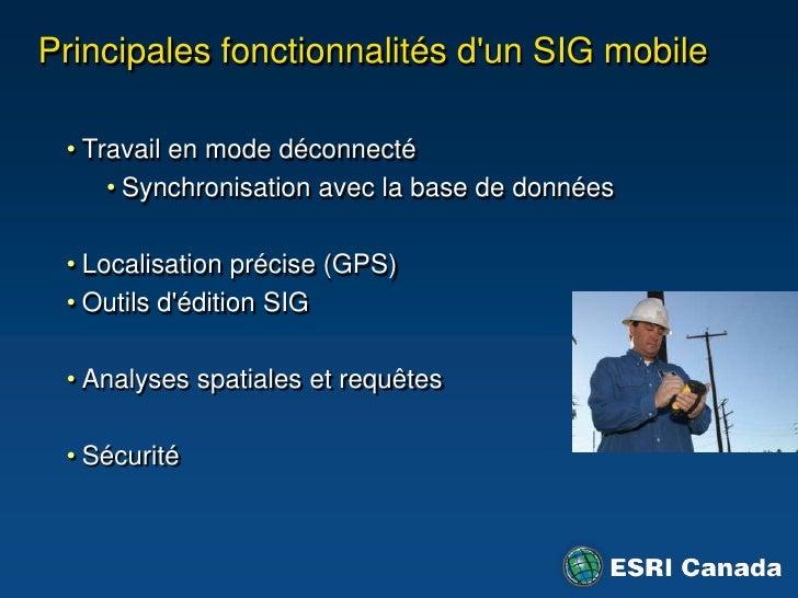 Principalesfonctionnalités d'un SIG mobile<br /><ul><li>Travail en mode déconnecté