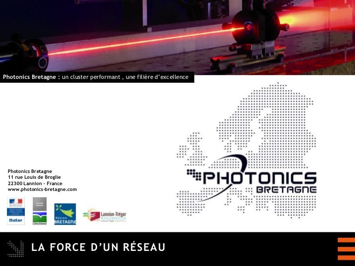Photonics Bretagne : un cluster performant , une filière d'excellence Photonics Bretagne 11 rue Louis de Broglie 22300 Lan...