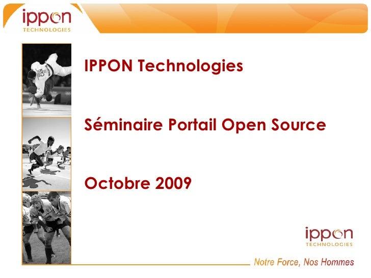 IPPON TechnologiesSéminaire Portail Open SourceOctobre 2009