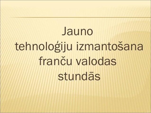 Jauno tehnoloģiju izmantošana franču valodas stundās