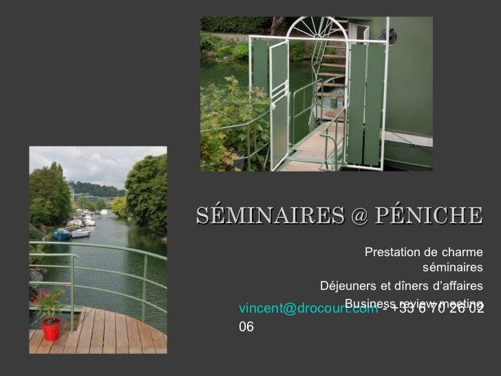 <ul><li>[email_address]  - +33 6 70 26 02 06 </li></ul>SÉMINAIRES @ PÉNICHE Prestation de charme séminaires Déjeuners et d...