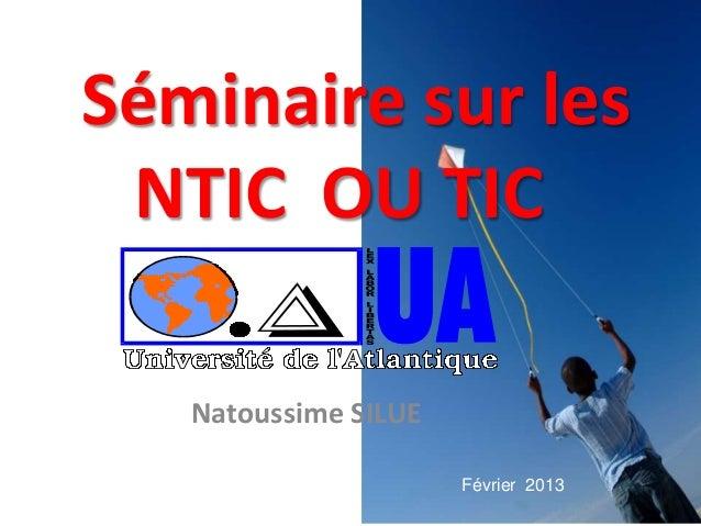 Séminaire sur les NTIC OU TIC   Natoussime SILUE                      Février 2013