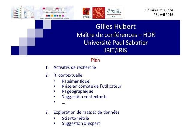 GillesHubert Maîtredeconférences–HDR UniversitéPaulSaba<er IRIT/IRIS SéminaireUPPA 25avril2016 Plan 1. Ac...