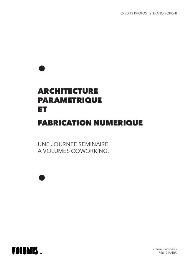 78 rue Compans 75019 PARIS . ARCHITECTURE PARAMETRIQUE ET FABRICATION NUMERIQUE UNE JOURNEE SEMINAIRE A VOLUMES COWORKING....