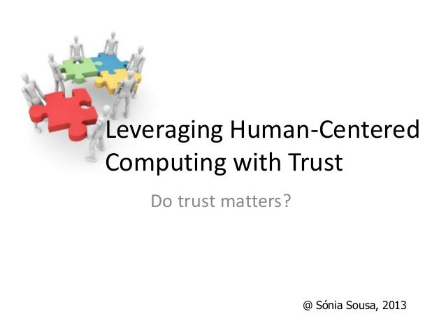 Leveraging Human-CenteredComputing with Trust   Do trust matters?                       @ Sónia Sousa, 2013