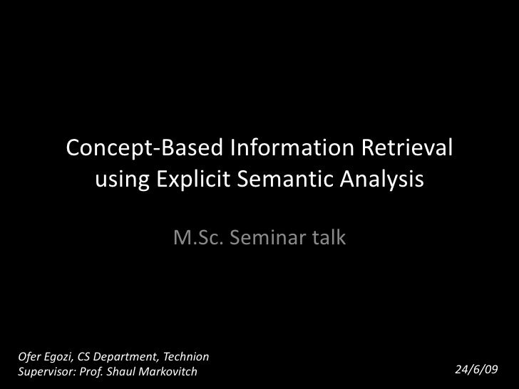 Concept-Based Information Retrieval using Explicit Semantic Analysis<br />M.Sc. Seminar talk<br />Ofer Egozi, CS Departmen...