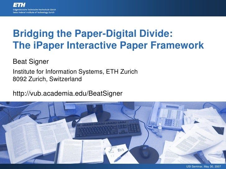 Bridging the Paper-Digital Divide: The iPaper Interactive Paper Framework Beat Signer Institute for Information Systems, E...