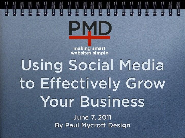 Using Social Mediato E ectively Grow   Your Business         June 7, 2011    By Paul Mycroft Design
