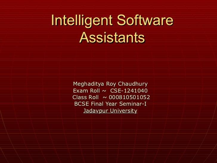 Intelligent Software Assistants Meghaditya Roy Chaudhury Exam Roll ~  CSE-1241040 Class Roll  ~ 000810501052 BCSE Final Ye...