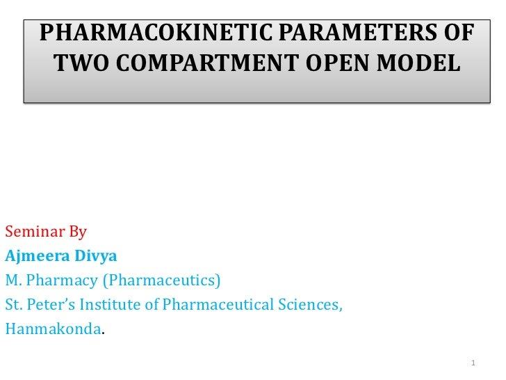 PHARMACOKINETIC PARAMETERS OF     TWO COMPARTMENT OPEN MODELSeminar ByAjmeera DivyaM. Pharmacy (Pharmaceutics)St. Peter's ...