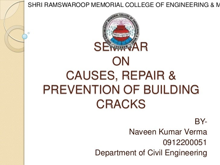 SHRI RAMSWAROOP MEMORIAL COLLEGE OF ENGINEERING & M         SEMINAR            ON      CAUSES, REPAIR &   PREVENTION OF BU...