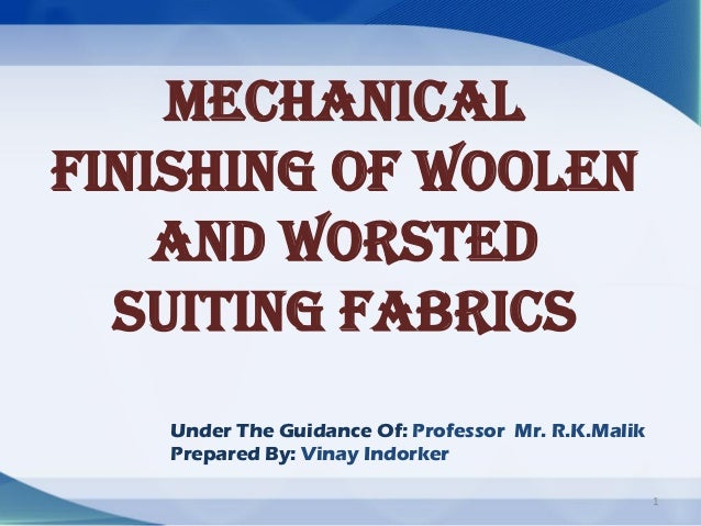 MechanicalFinishing Of woolen    and worsted  suiting fabrics   Under The Guidance Of: Professor Mr. R.K.Malik   Prepared ...
