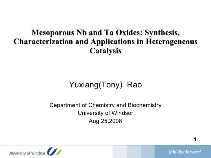 Mesoporous Nb and Ta Oxides: Synthesis, Characterization and Applications in Heterogeneous Catalysis <ul><li>Yuxiang(Tony)...