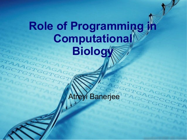 Role of Programming in Computational Biology Atreyi Banerjee