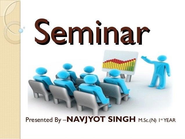 SeminarPresented By –NAVJYOT   SINGH M.Sc.(N) 1   st                                                YEAR
