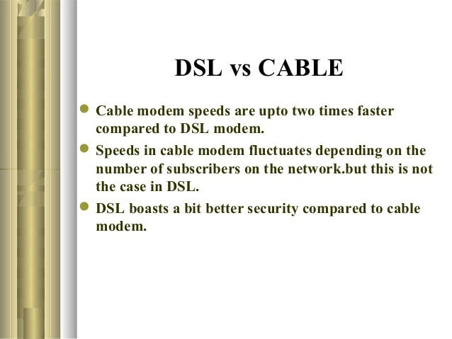 cable vs dial up essay You think it's dsl vs cable i wrote an essay called the rise of the stupid network, which analyzed both services are big improvements over dial-up.