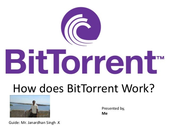 How does BitTorrent Work?                                Presented by,                                MeGuide: Mr. Janardh...