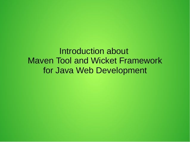 Introduction aboutMaven Tool and Wicket Frameworkfor Java Web Development