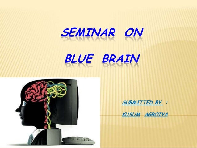 SEMINAR ON BLUE BRAIN SUBMITTED BY : KUSUM AGROIYA