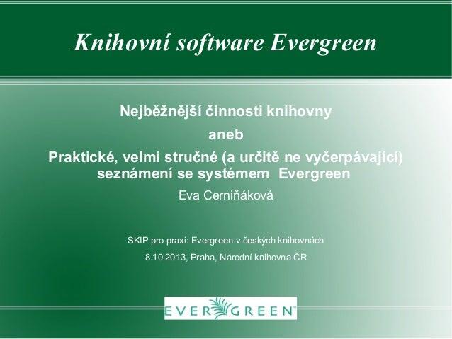 Knihovní software Evergreen Nejběžnější činnosti knihovny aneb Praktické, velmi stručné (a určitě ne vyčerpávající) seznám...