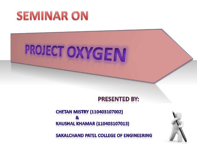 Learning Objectives Introduction.  2  What is PROJECT OXYGEN  3  Project Oxygen Technologies  4  Challenges  5  Applicatio...