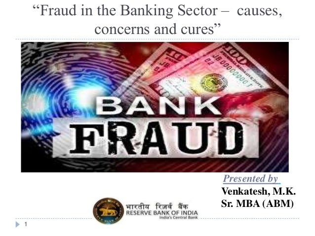 """Fraud in the Banking Sector – causes,  concerns and cures""  1  Presented by  Venkatesh, M.K.  Sr. MBA (ABM)"