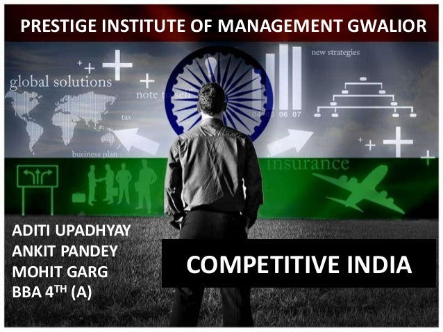 COMPETITIVE INDIA PRESTIGE INSTITUTE OF MANAGEMENT GWALIOR ADITI UPADHYAY ANKIT PANDEY MOHIT GARG BBA 4TH (A)