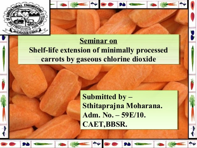 Seminar on Shelf-life extension of minimally processed carrots by gaseous chlorine dioxide Seminar on Shelf-life extension...
