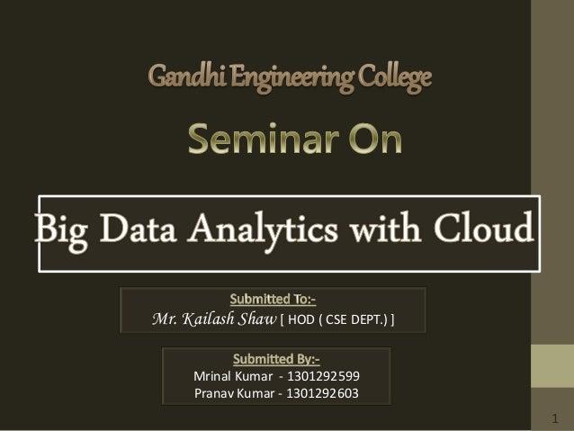 Mr. Kailash Shaw [ HOD ( CSE DEPT.) ] Mrinal Kumar - 1301292599 Pranav Kumar - 1301292603 1