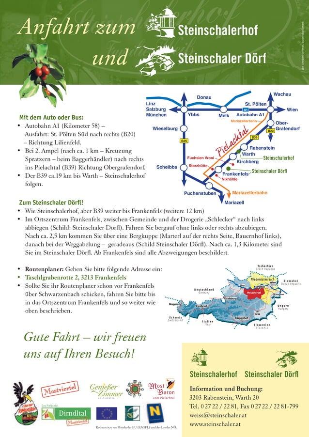 Mit dem Auto oder Bus: • Autobahn A1 (Kilometer 58) – Ausfahrt: St. Pölten Süd nach rechts (B20) – Richtung Lilienfeld. • ...