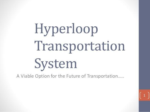 Hyperloop Transportation System A Viable Option for the Future of Transportation….. 1
